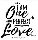 I Am One With Perfect Love Cling 4 for $10