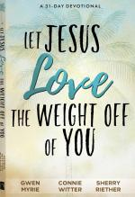 Let Jesus Love the Weight Off of You Devotional
