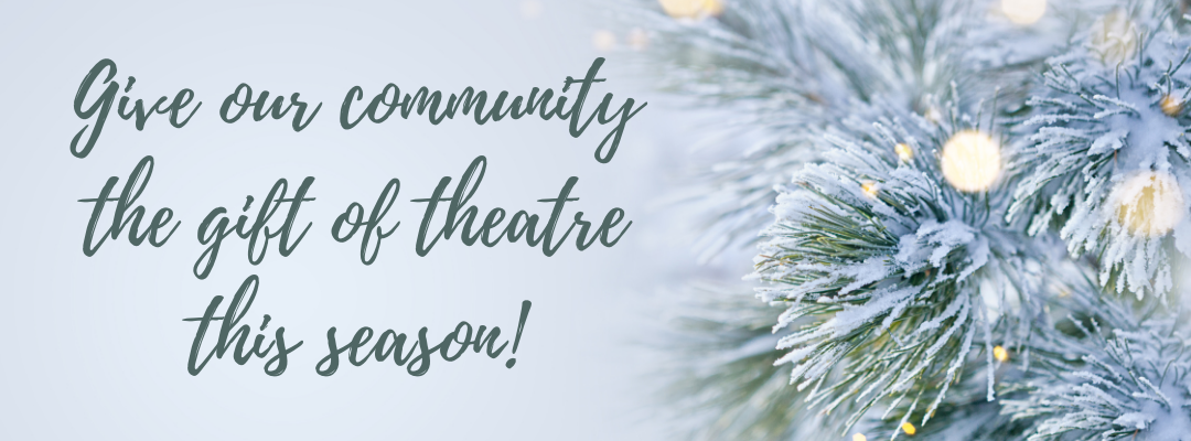 Give our community the gift of theatre this season!