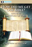 How Did We Get Our Bible? And Is It The Word of God?