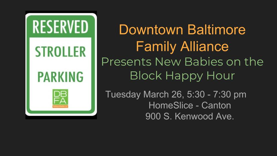 "Street sign reading ""Reserved Parking for Strollers, DBFA"" with text: ""DBFA Presents Next New babies On the Block, March 26th, HomeSlice in canton, 900 S. Kenwood Ave."