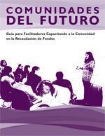 Comunidades del Futuro: Guía para Facilitadores Capacitando a la Comunidad en la Recaudación de Fondos