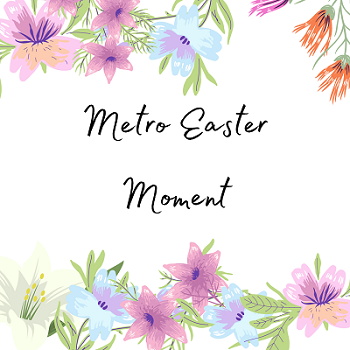 Metro%20Easter%20Moment.png