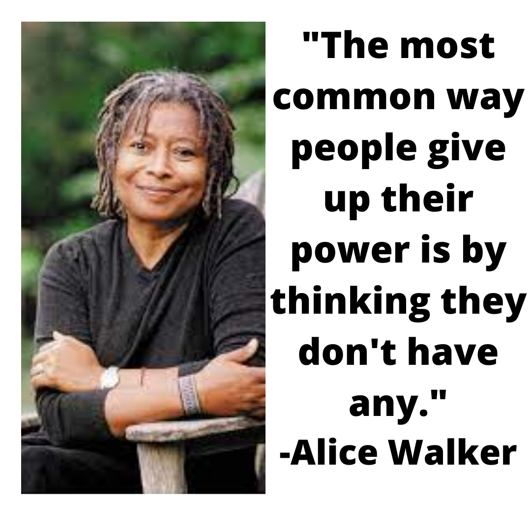 The%20most%20common%20way%20people%20give%20up%20their%20power%20is%20by%20thinking%20they%20don't%20have%20any_%20-Alice%20Walker.png