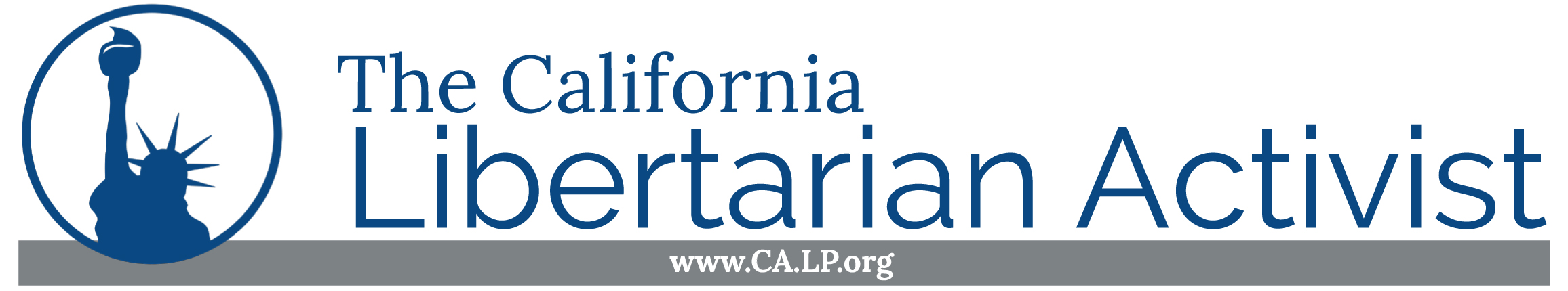 Masthead image - with text, The California Libertarian Activist, the official newsletter for activists of the Libertarian Party of California, text www.Ca.LP.org, blue and grey with stylized Lady Liberty silhouette