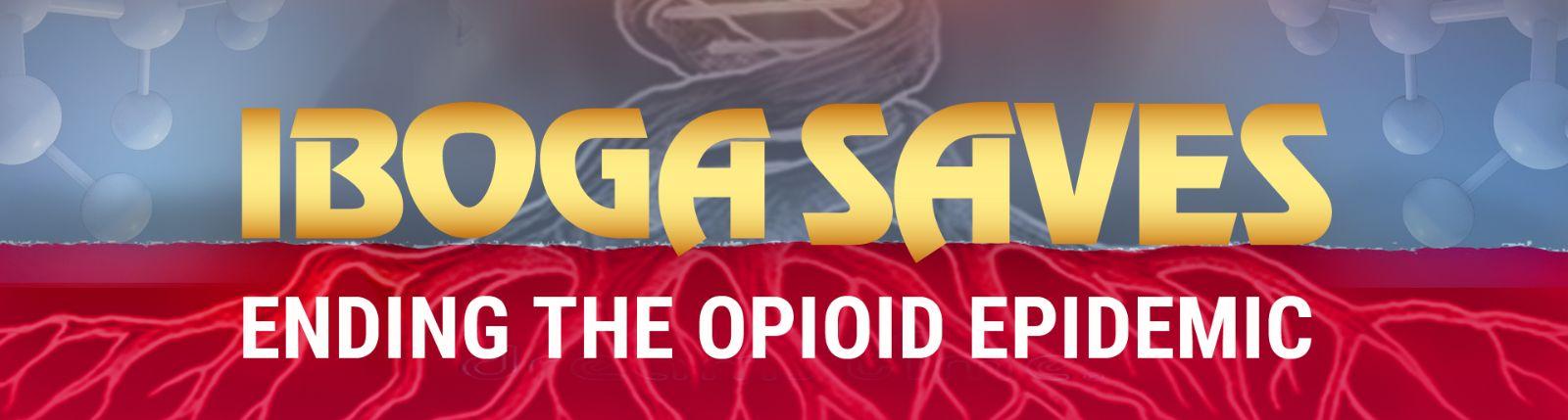 IBOGA SAVES - Ending the Opioid Epidemic