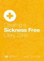 Creating A Sickness Free Glory Zone (CD)