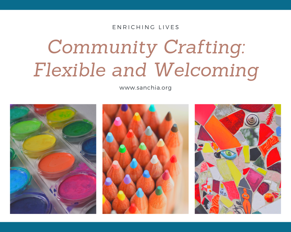 Enriching Lives. Community Crafting: Flexible and Welcoming. www.sanchia.org