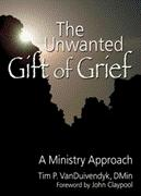 The Unwanted Gift of Grief: A Ministry Approach